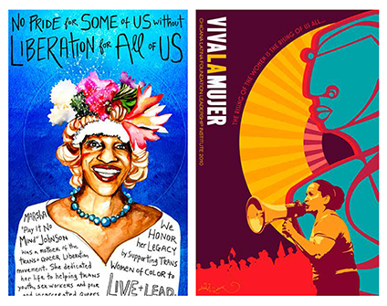 "L-R: Visions2-Ch5-72-1 ""No pride for some of us without liberation for all of us"" Micah Bazant, 2015; Visions2-Ch4-52-3 ""Chicana Latina Foundation leadership institute"" Favianna Rodriguez, 2010"